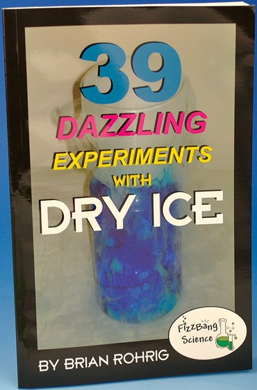 39 Dazzling Experiments with Dry Ice Activity and Experiment Book