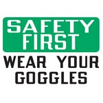 "Safety Sign ""Safety First: Wear Your Goggles"""